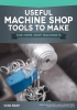 Useful Machine Shop Tools to Make